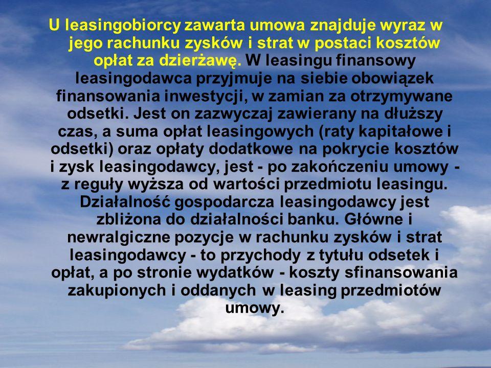 U leasingobiorcy zawarta umowa znajduje wyraz w jego rachunku zysków i strat w postaci kosztów opłat za dzierżawę. W leasingu finansowy leasingodawca