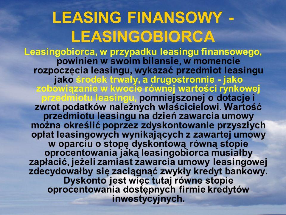 LEASING FINANSOWY - LEASINGOBIORCA Leasingobiorca, w przypadku leasingu finansowego, powinien w swoim bilansie, w momencie rozpoczęcia leasingu, wykaz