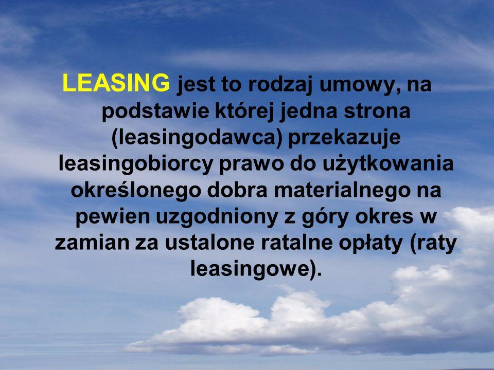 LEASING jest to rodzaj umowy, na podstawie której jedna strona (leasingodawca) przekazuje leasingobiorcy prawo do użytkowania określonego dobra materi
