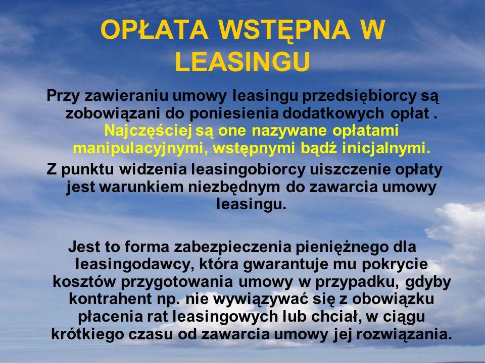 OPŁATA WSTĘPNA W LEASINGU Przy zawieraniu umowy leasingu przedsiębiorcy są zobowiązani do poniesienia dodatkowych opłat. Najczęściej są one nazywane o