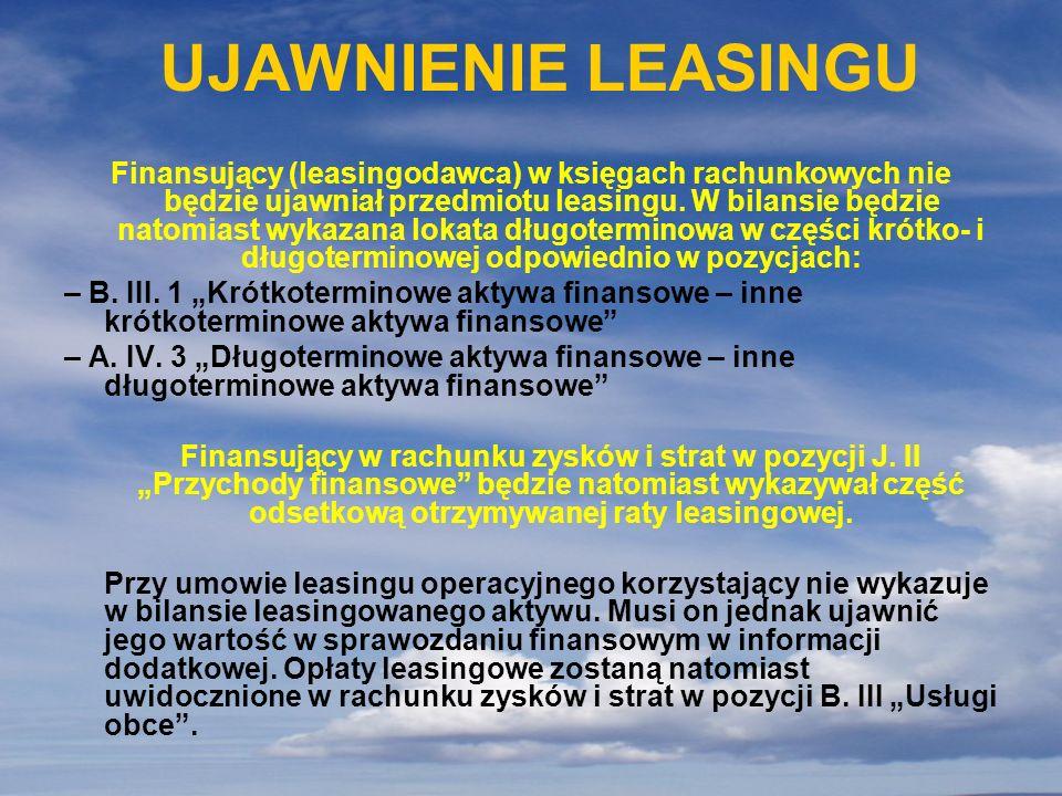 UJAWNIENIE LEASINGU Finansujący (leasingodawca) w księgach rachunkowych nie będzie ujawniał przedmiotu leasingu. W bilansie będzie natomiast wykazana