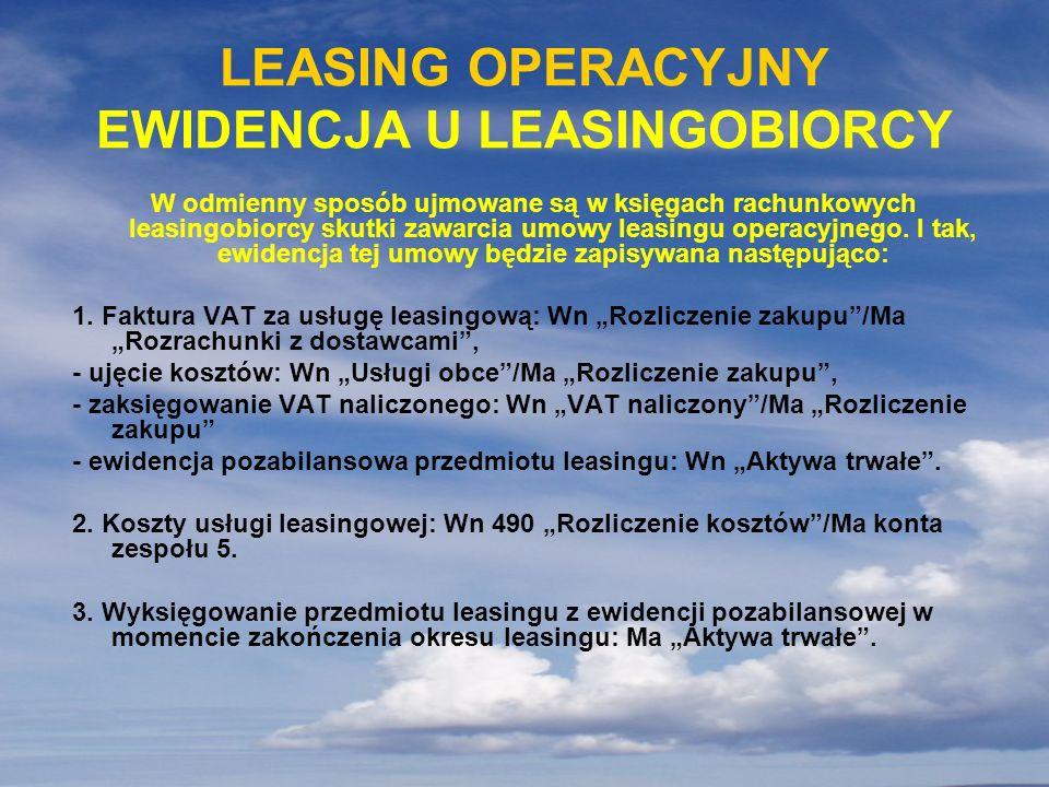 W odmienny sposób ujmowane są w księgach rachunkowych leasingobiorcy skutki zawarcia umowy leasingu operacyjnego. I tak, ewidencja tej umowy będzie za