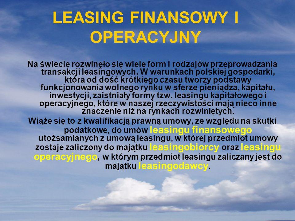 LEASING FINANSOWY I OPERACYJNY Na świecie rozwinęło się wiele form i rodzajów przeprowadzania transakcji leasingowych. W warunkach polskiej gospodarki