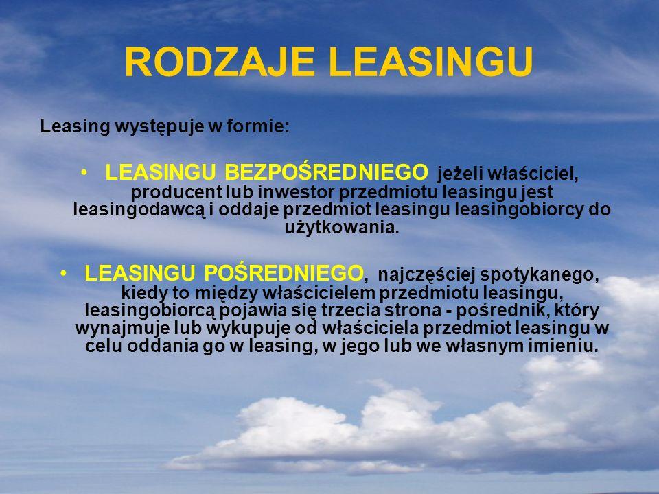 RODZAJE LEASINGU Leasing występuje w formie: LEASINGU BEZPOŚREDNIEGO jeżeli właściciel, producent lub inwestor przedmiotu leasingu jest leasingodawcą