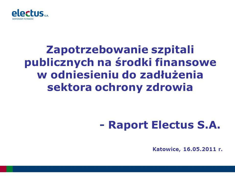 Zapotrzebowanie szpitali publicznych na środki finansowe w odniesieniu do zadłużenia sektora ochrony zdrowia - Raport Electus S.A. Katowice, 16.05.201