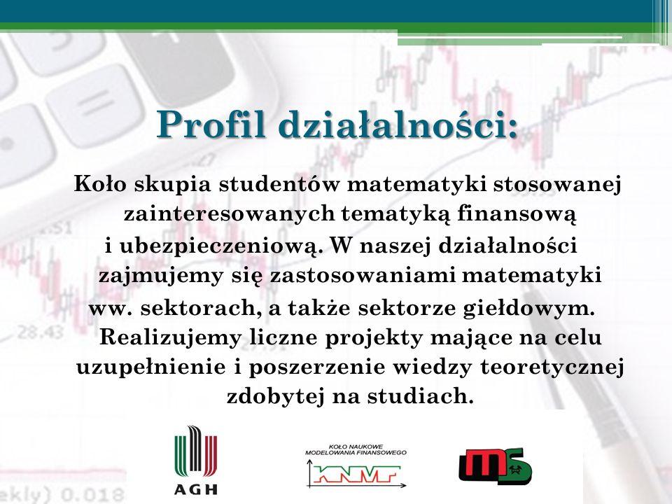 Profil działalności: Koło skupia studentów matematyki stosowanej zainteresowanych tematyką finansową i ubezpieczeniową. W naszej działalności zajmujem