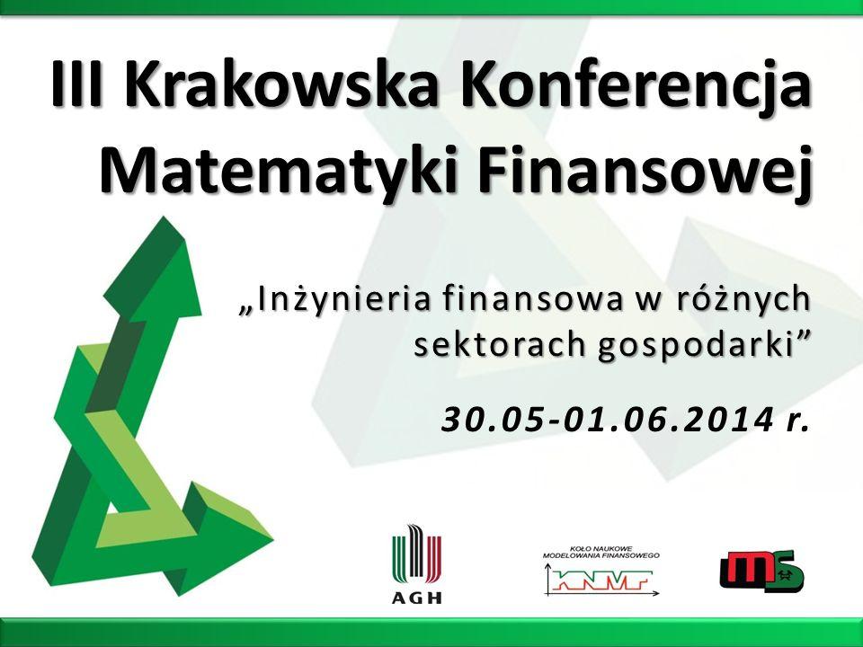 III Krakowska Konferencja Matematyki Finansowej 30.05-01.06.2014 r. Inżynieria finansowa w różnych sektorach gospodarki