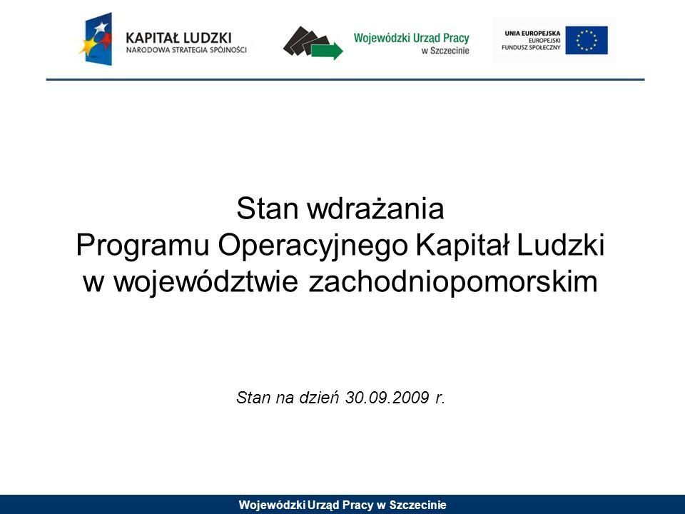 Wojewódzki Urząd Pracy w Szczecinie Stan wdrażania Programu Operacyjnego Kapitał Ludzki w województwie zachodniopomorskim Stan na dzień 30.09.2009 r.