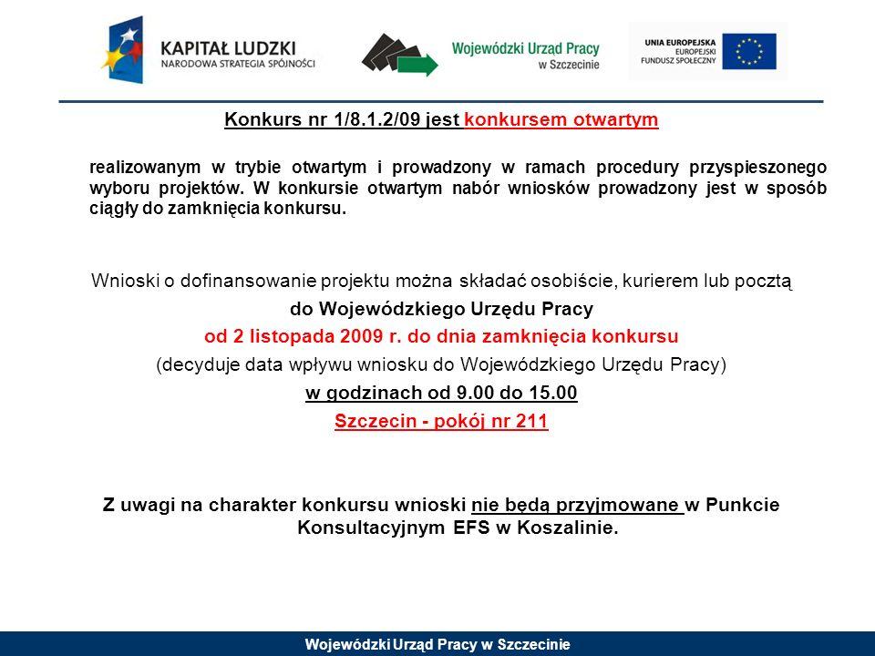 Wojewódzki Urząd Pracy w Szczecinie Konkurs nr 1/8.1.2/09 jest konkursem otwartym realizowanym w trybie otwartym i prowadzony w ramach procedury przyspieszonego wyboru projektów.