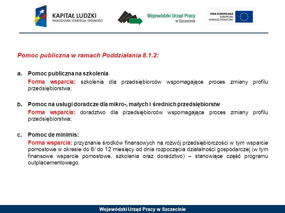 Wojewódzki Urząd Pracy w Szczecinie Pomoc publiczna w ramach Poddziałania 8.1.2: a.