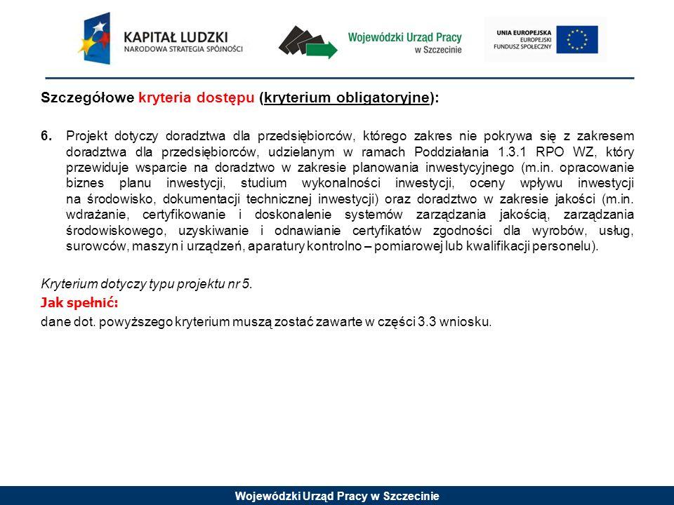 Wojewódzki Urząd Pracy w Szczecinie Szczegółowe kryteria dostępu (kryterium obligatoryjne): 6.