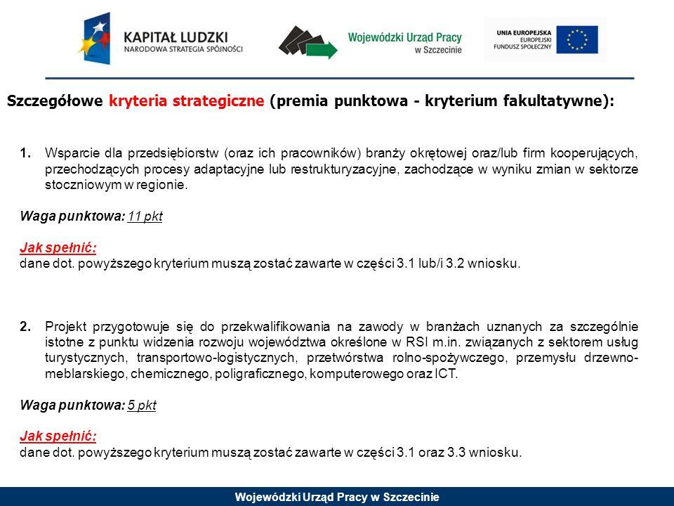Wojewódzki Urząd Pracy w Szczecinie 1.Wsparcie dla przedsiębiorstw (oraz ich pracowników) branży okrętowej oraz/lub firm kooperujących, przechodzących procesy adaptacyjne lub restrukturyzacyjne, zachodzące w wyniku zmian w sektorze stoczniowym w regionie.