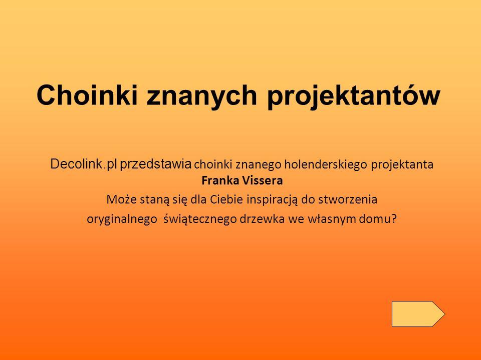 Decolink.pl przedstawia choinki znanego holenderskiego projektanta Franka Vissera Może staną się dla Ciebie inspiracją do stworzenia oryginalnego świątecznego drzewka we własnym domu.