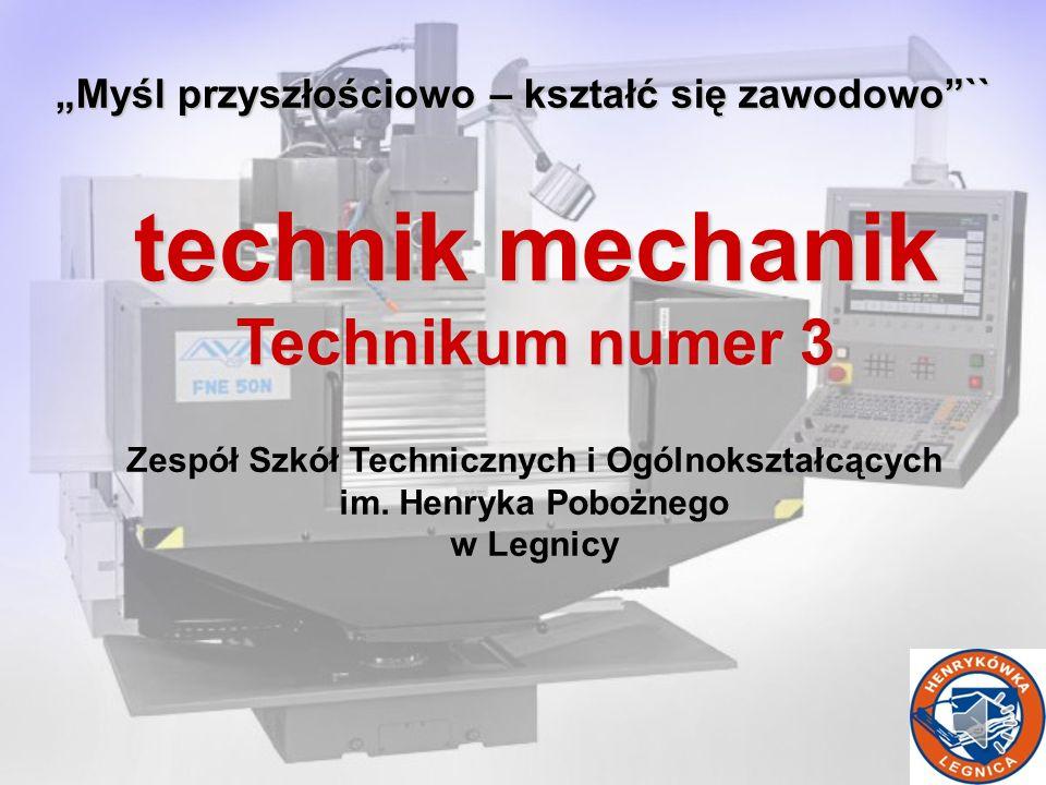 technik mechanik Technikum numer 3 Myśl przyszłościowo – kształć się zawodowo`` Zespół Szkół Technicznych i Ogólnokształcących im.