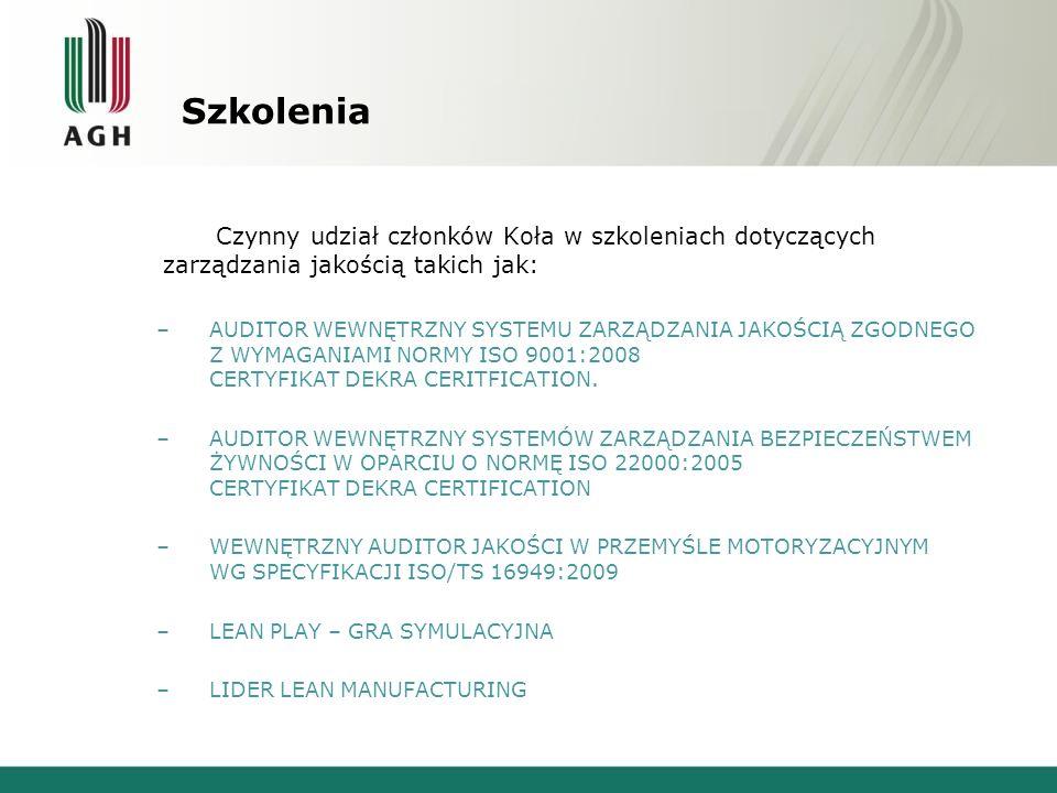 Szkolenia Czynny udział członków Koła w szkoleniach dotyczących zarządzania jakością takich jak: –AUDITOR WEWNĘTRZNY SYSTEMU ZARZĄDZANIA JAKOŚCIĄ ZGODNEGO Z WYMAGANIAMI NORMY ISO 9001:2008 CERTYFIKAT DEKRA CERITFICATION.