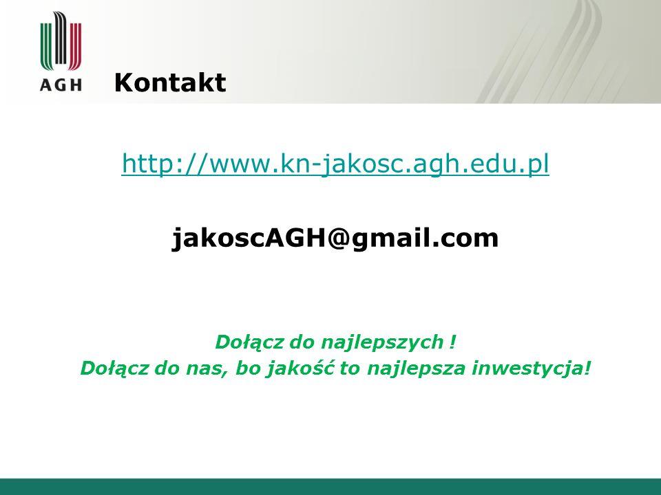 Kontakt http://www.kn-jakosc.agh.edu.pl jakoscAGH@gmail.com Dołącz do najlepszych .