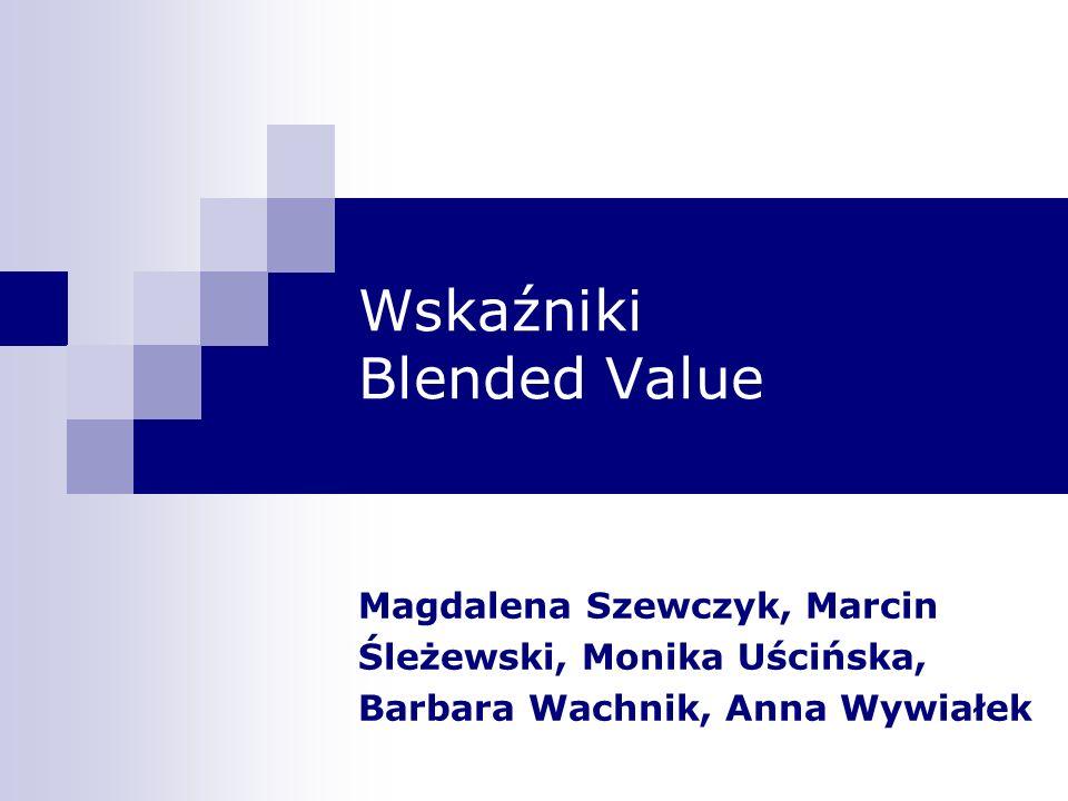 Wskaźniki Blended Value Magdalena Szewczyk, Marcin Śleżewski, Monika Uścińska, Barbara Wachnik, Anna Wywiałek