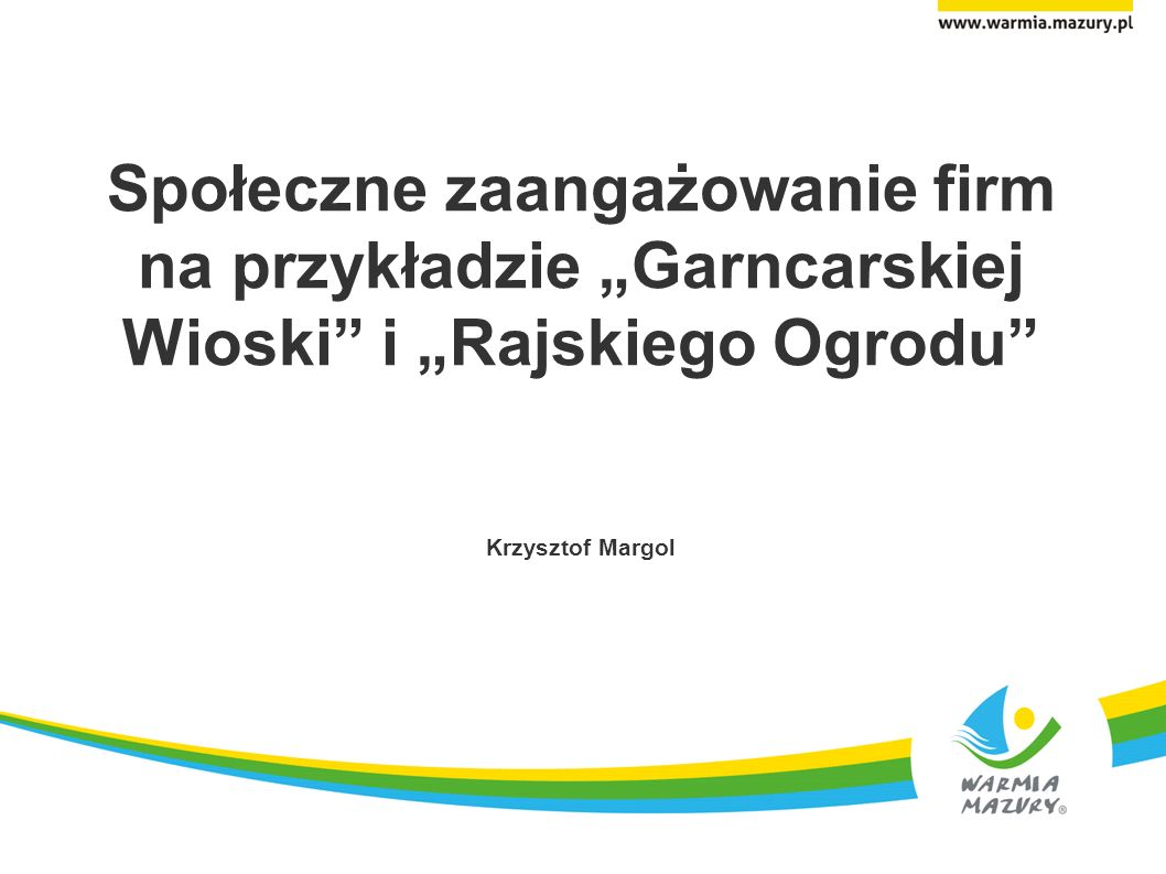 Społeczne zaangażowanie firm na przykładzie Garncarskiej Wioski i Rajskiego Ogrodu Krzysztof Margol