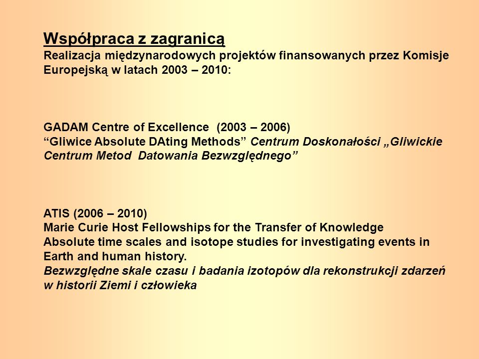 Współpraca z zagranicą Realizacja międzynarodowych projektów finansowanych przez Komisje Europejską w latach 2003 – 2010: GADAM Centre of Excellence (