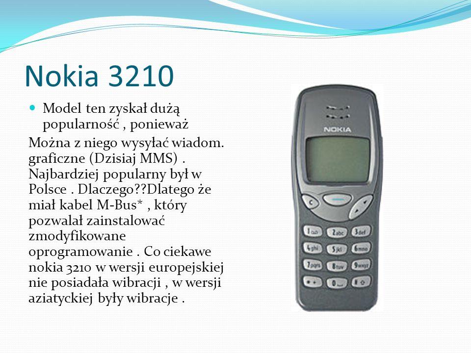 Nokia 3210 Model ten zyskał dużą popularność, ponieważ Można z niego wysyłać wiadom. graficzne (Dzisiaj MMS). Najbardziej popularny był w Polsce. Dlac
