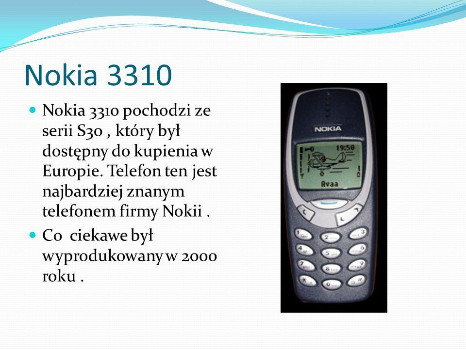 Nokia 3310 Nokia 3310 pochodzi ze serii S30, który był dostępny do kupienia w Europie. Telefon ten jest najbardziej znanym telefonem firmy Nokii. Co c
