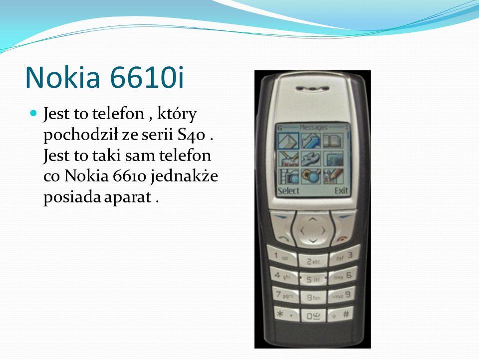 Nokia 6610i Jest to telefon, który pochodził ze serii S40. Jest to taki sam telefon co Nokia 6610 jednakże posiada aparat.