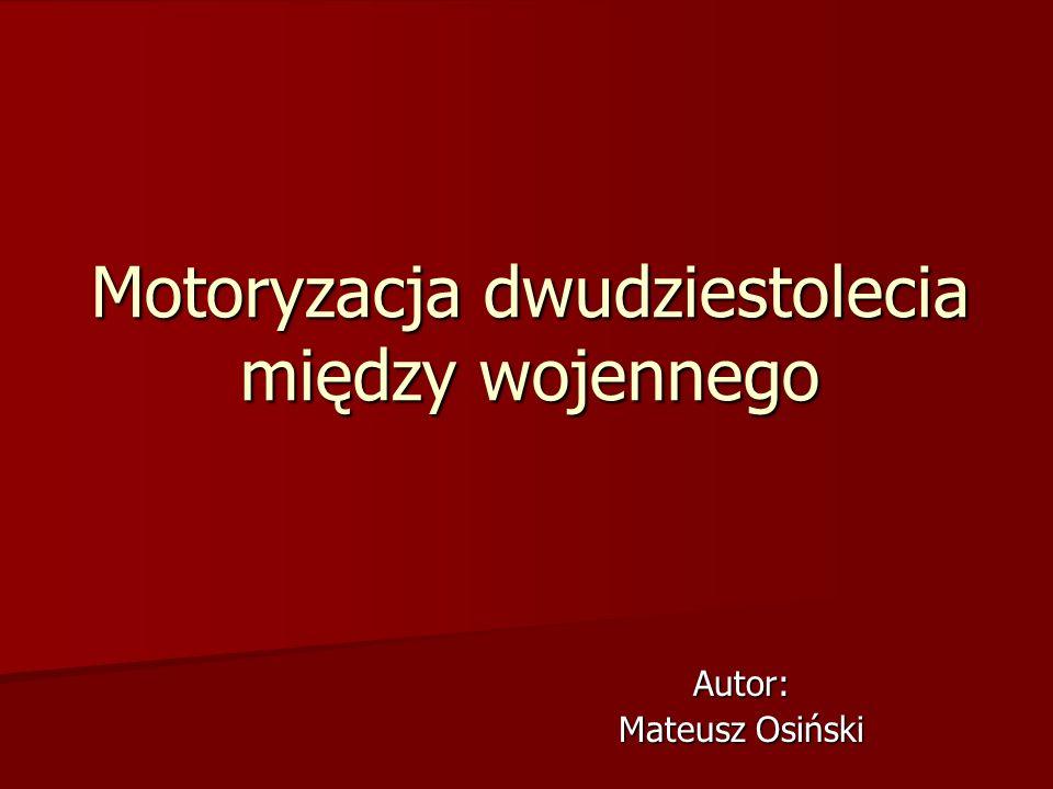 Motoryzacja dwudziestolecia między wojennego Autor: Mateusz Osiński