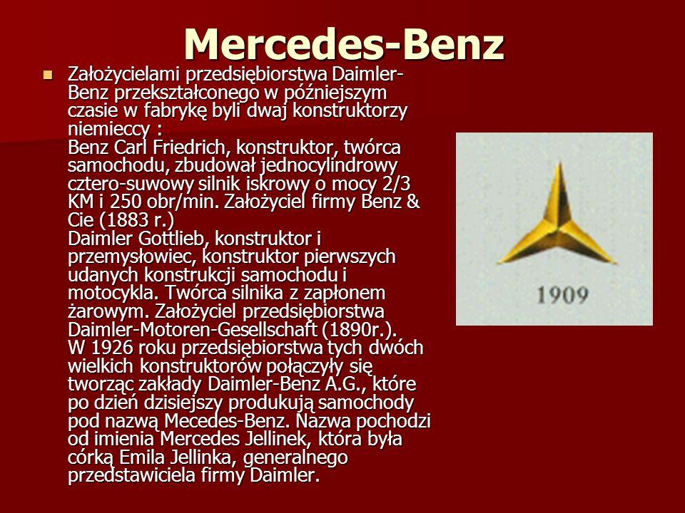 Mercedes-Benz Założycielami przedsiębiorstwa Daimler- Benz przekształconego w późniejszym czasie w fabrykę byli dwaj konstruktorzy niemieccy : Benz Carl Friedrich, konstruktor, twórca samochodu, zbudował jednocylindrowy cztero-suwowy silnik iskrowy o mocy 2/3 KM i 250 obr/min.