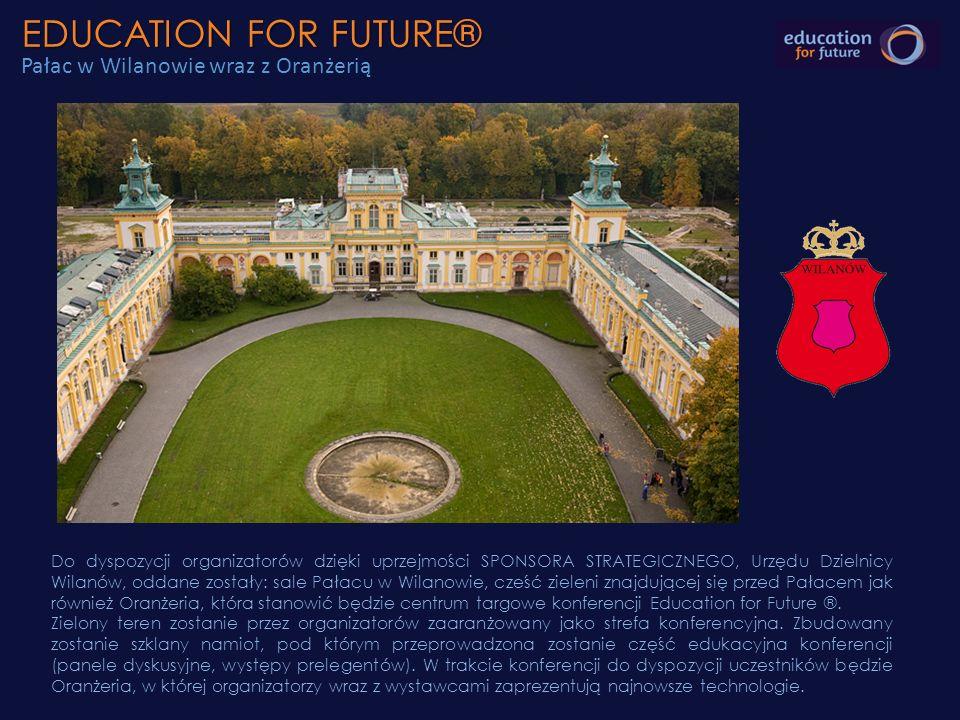 EDUCATION FOR FUTURE® EDUCATION FOR FUTURE® Pałac w Wilanowie wraz z Oranżerią Do dyspozycji organizatorów dzięki uprzejmości SPONSORA STRATEGICZNEGO,
