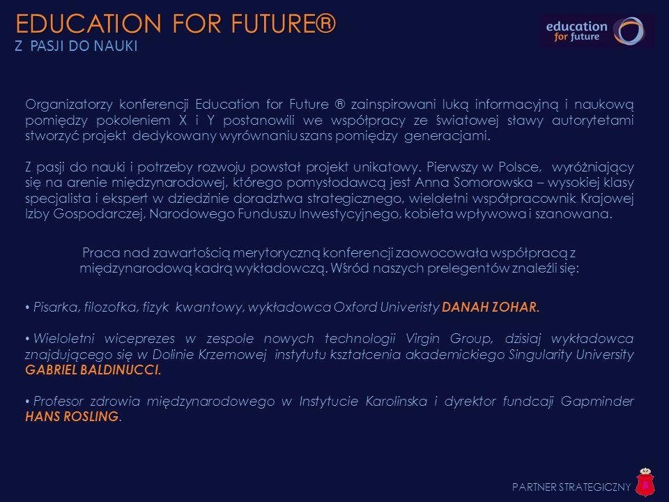 EDUCATION FOR FUTURE® EDUCATION FOR FUTURE® 4 GENERATIONS EDUCATION FOR FUTURE ® to także ambitny projekt mający na celu wsparcie finansowe zdolnej młodzieży, która z różnych powodów nie ma równych szans na rozwój.
