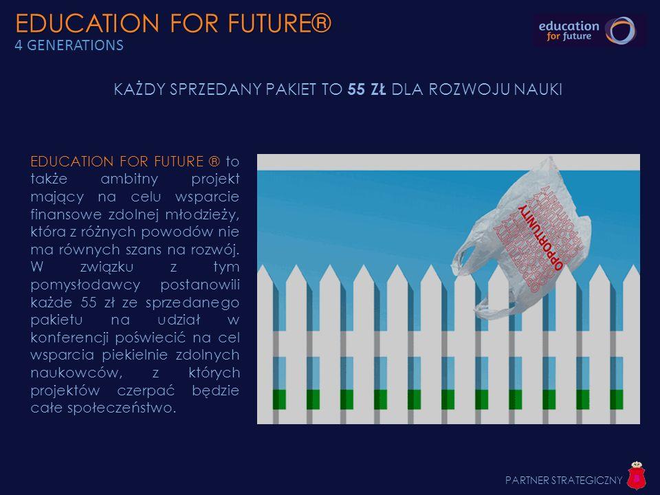 EDUCATION FOR FUTURE® EDUCATION FOR FUTURE® 4 GENERATIONS EDUCATION FOR FUTURE ® to także ambitny projekt mający na celu wsparcie finansowe zdolnej mł