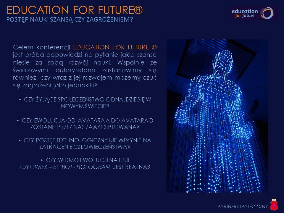 EDUCATION FOR FUTURE® EDUCATION FOR FUTURE® POSTĘP NAUKI SZANSĄ CZY ZAGROŻENIEM? Celem konferencji EDUCATION FOR FUTURE ® jest próba odpowiedzi na pyt