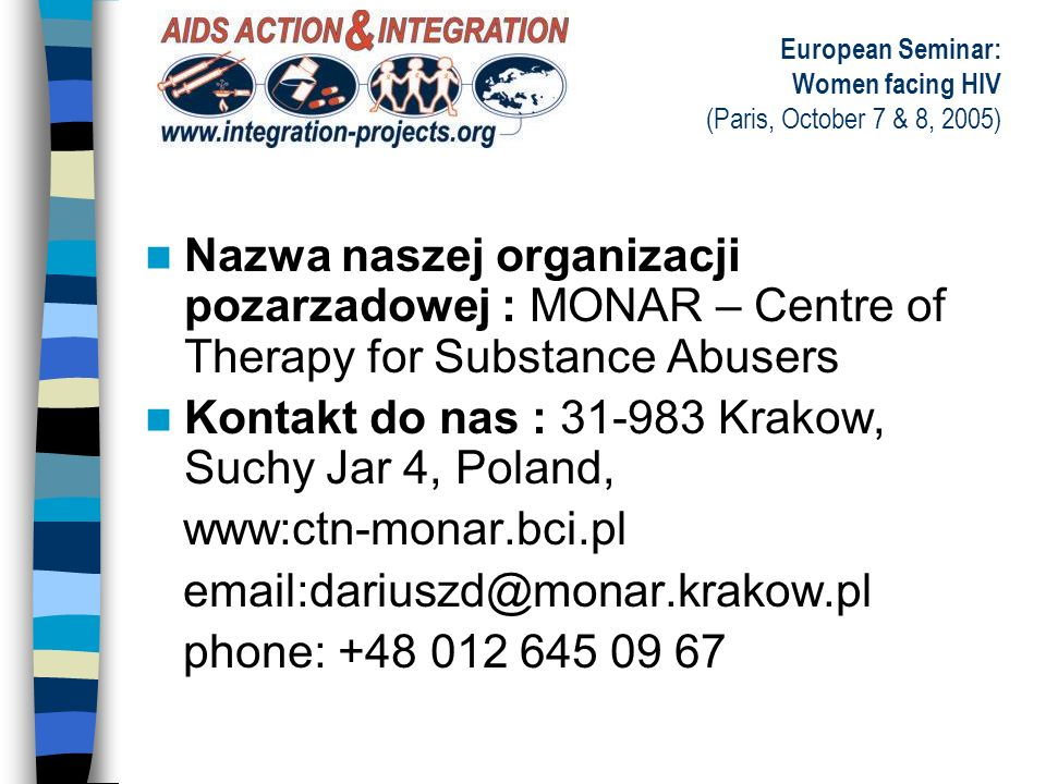 European Seminar: Women facing HIV (Paris, October 7 & 8, 2005) (1/3) Glowne kwestie podejmowane przez nas (dotyczace tematyki «Kobiety i HIV/AIDS ».) –A…therapeutic care women living with HIV –B…advices before and after test HIV –C…seksual education and procreation education women living with HIV