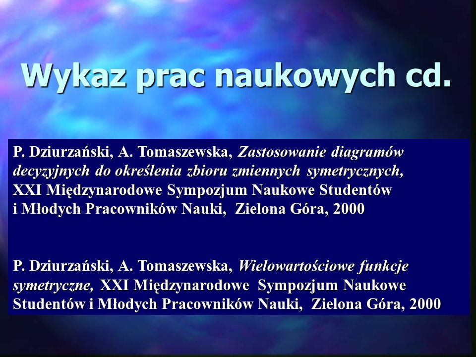 Wykaz prac naukowych cd. P. Dziurzański, A. Tomaszewska, Zastosowanie diagramów decyzyjnych do określenia zbioru zmiennych symetrycznych, XXI Międzyna