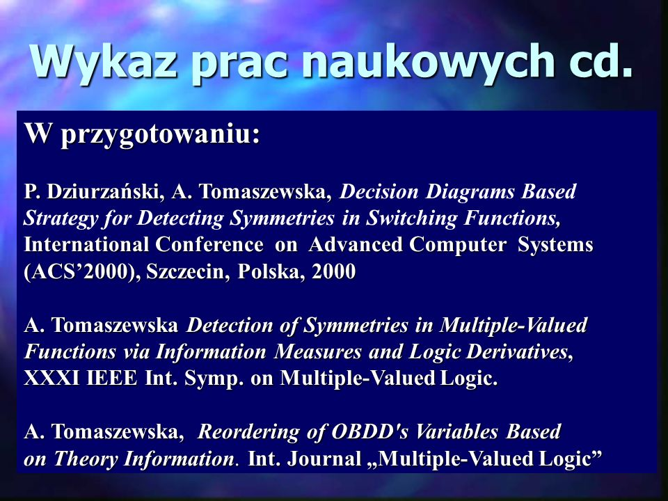 W przygotowaniu: P. Dziurzański, A. Tomaszewska,, P. Dziurzański, A. Tomaszewska, Decision Diagrams Based Strategy for Detecting Symmetries in Switchi