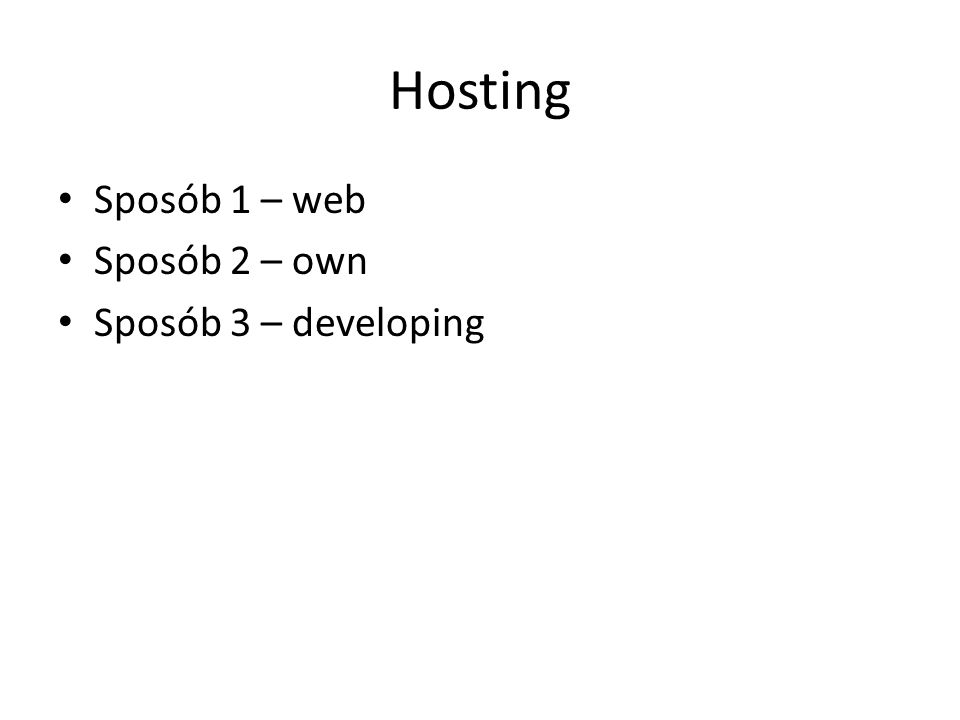 Hosting Sposób 1 – web Sposób 2 – own Sposób 3 – developing