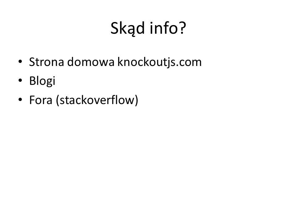Skąd info? Strona domowa knockoutjs.com Blogi Fora (stackoverflow)