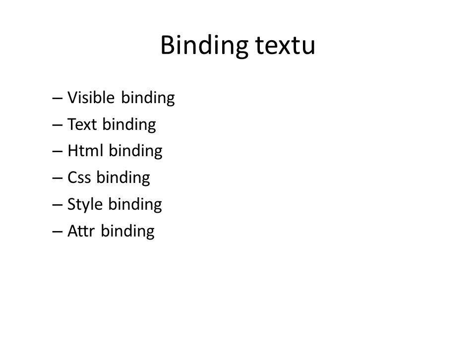 Binding textu – Visible binding – Text binding – Html binding – Css binding – Style binding – Attr binding