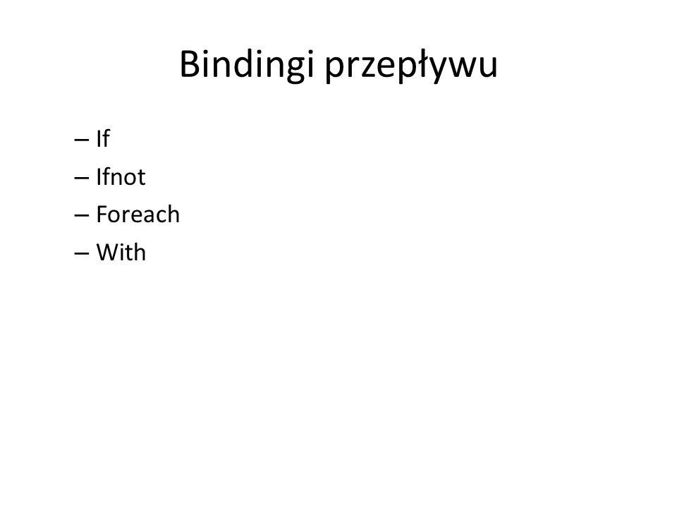 Bindingi przepływu – If – Ifnot – Foreach – With