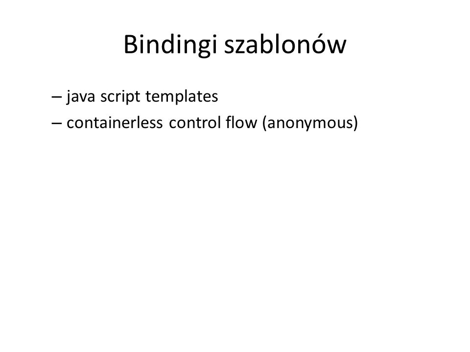 Bindingi szablonów – java script templates – containerless control flow (anonymous)