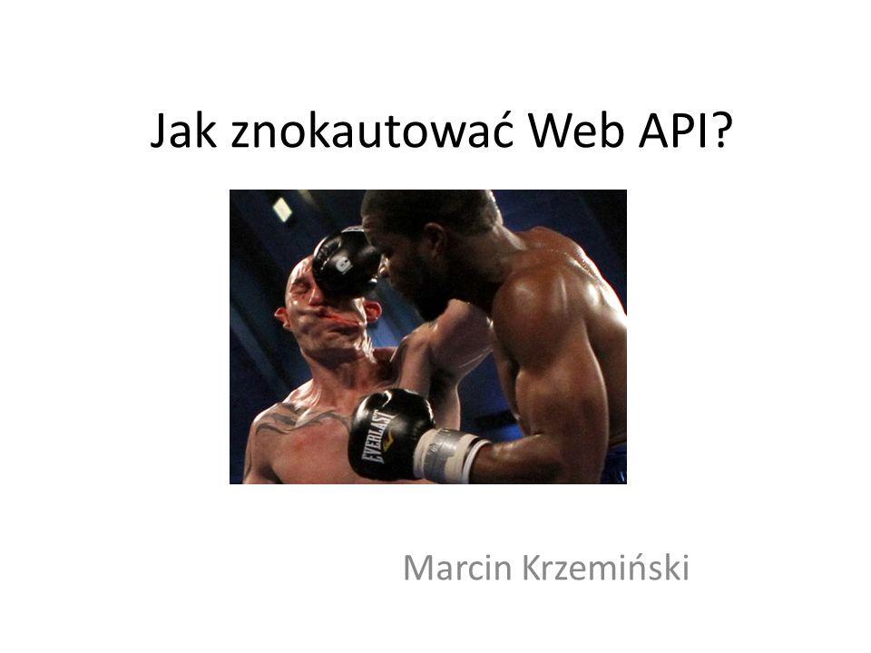 Jak znokautować Web API? Marcin Krzemiński