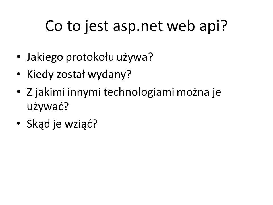 Co to jest asp.net web api? Jakiego protokołu używa? Kiedy został wydany? Z jakimi innymi technologiami można je używać? Skąd je wziąć?