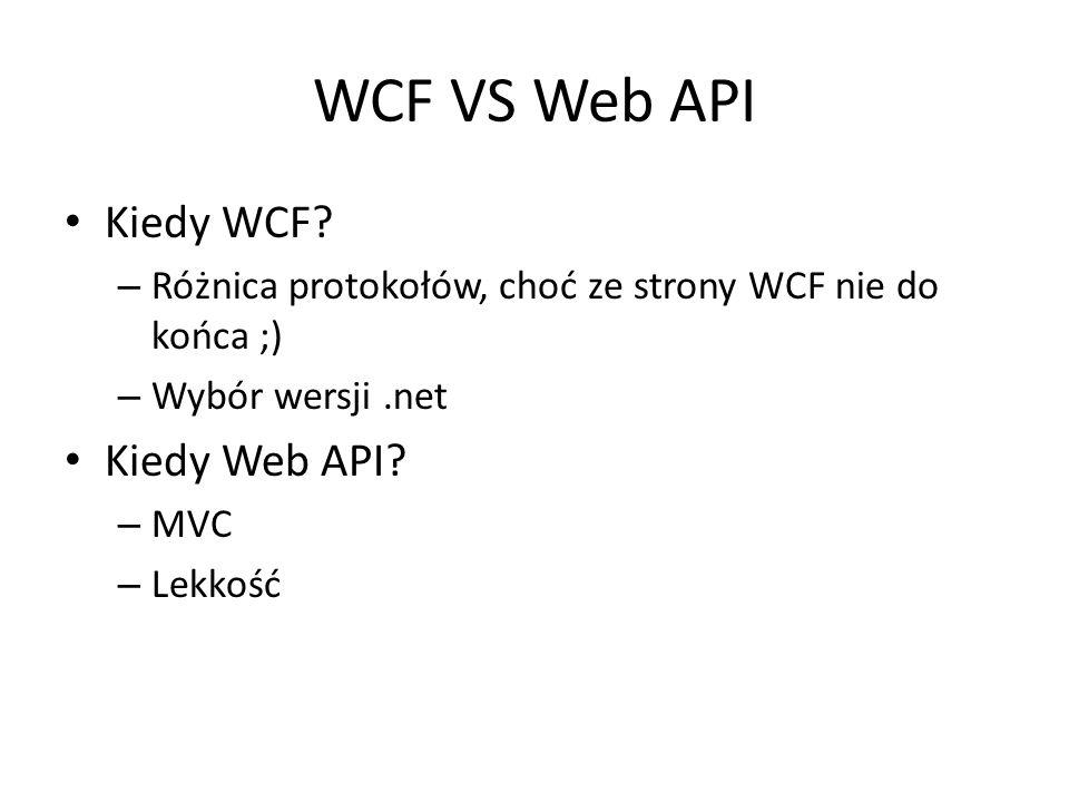 WCF VS Web API Kiedy WCF? – Różnica protokołów, choć ze strony WCF nie do końca ;) – Wybór wersji.net Kiedy Web API? – MVC – Lekkość