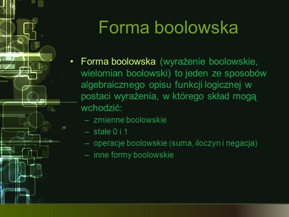 Forma boolowska Forma boolowska (wyrażenie boolowskie, wielomian boolowski) to jeden ze sposobów algebraicznego opisu funkcji logicznej w postaci wyra