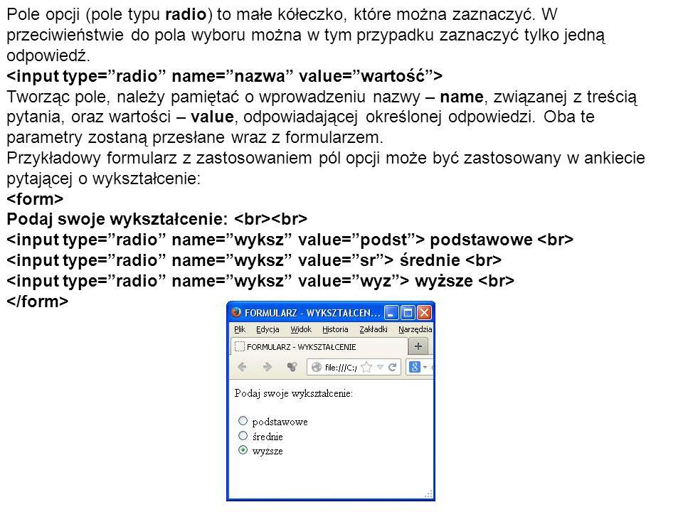 Pole opcji (pole typu radio) to małe kółeczko, które można zaznaczyć. W przeciwieństwie do pola wyboru można w tym przypadku zaznaczyć tylko jedną odp
