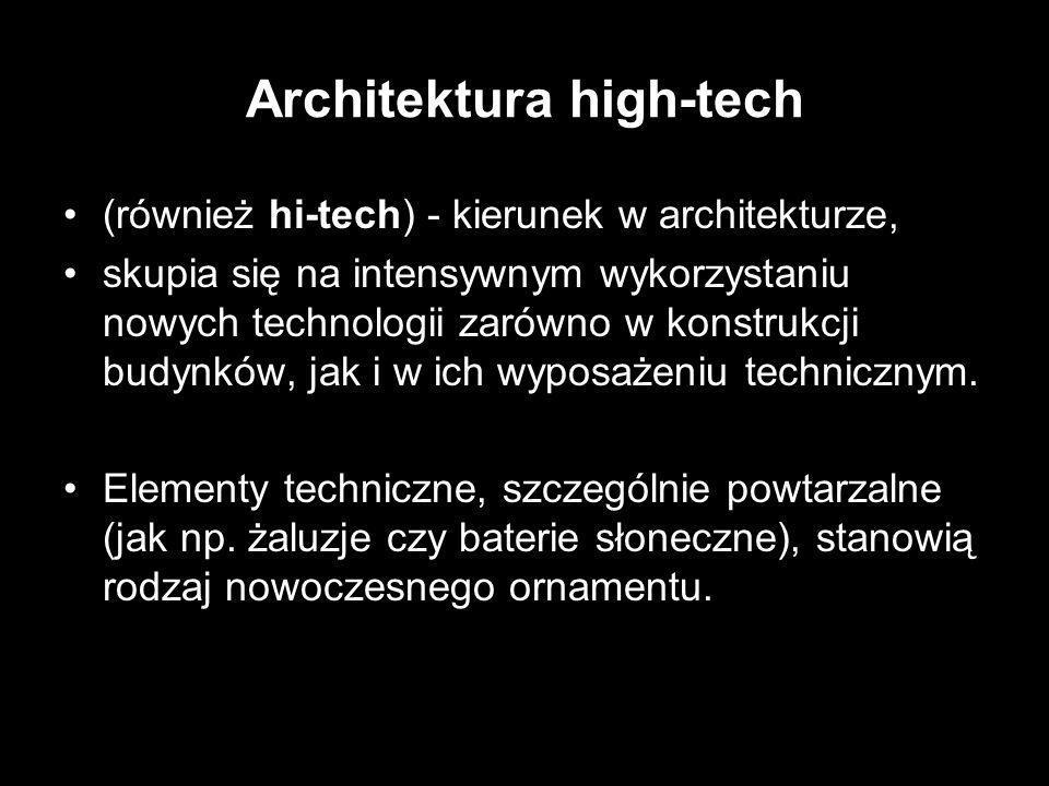 Architektura high-tech (również hi-tech) - kierunek w architekturze, skupia się na intensywnym wykorzystaniu nowych technologii zarówno w konstrukcji