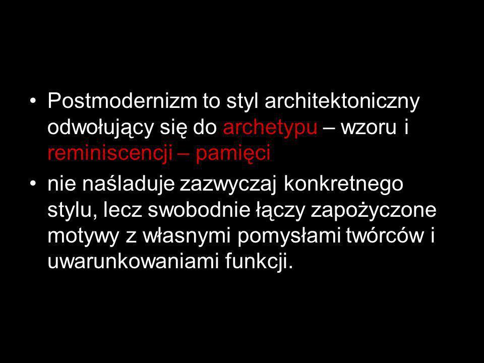 Postmodernizm to styl architektoniczny odwołujący się do archetypu – wzoru i reminiscencji – pamięci nie naśladuje zazwyczaj konkretnego stylu, lecz s