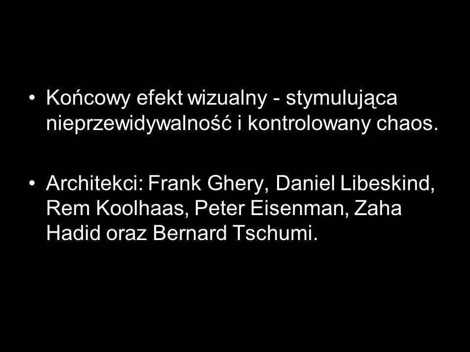Końcowy efekt wizualny - stymulująca nieprzewidywalność i kontrolowany chaos. Architekci: Frank Ghery, Daniel Libeskind, Rem Koolhaas, Peter Eisenman,