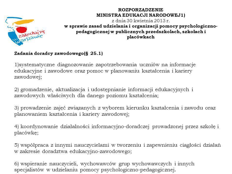 Zadania doradcy zawodowego(§ 25.1) 1)systematyczne diagnozowanie zapotrzebowania uczniów na informacje edukacyjne i zawodowe oraz pomoc w planowaniu k