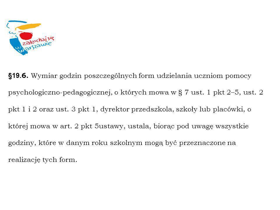 §19. 6. Wymiar godzin poszczególnych form udzielania uczniom pomocy psychologiczno-pedagogicznej, o których mowa w § 7 ust. 1 pkt 2–5, ust. 2 pkt 1 i